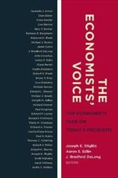 The Economists' Voice: Top Economists Take on Today's Problems - Stiglitz, Joseph E. / Edlin, Aaron S. / DeLong, J. Bradford