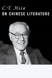 C. T. Hsia on Chinese Literature - Hsia, Chih-Tsing / Hsia, C. T.