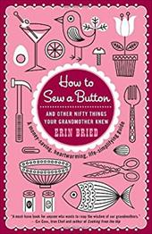 How to Sew a Button: And Other Nifty Things Your Grandmother Knew - Bried, Erin