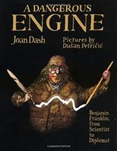 A Dangerous Engine: Benjamin Franklin, from Scientist to Diplomat - Dash, Joan / Petricic, Dusan