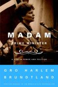 Madam Prime Minister: A Life in Power and Politics