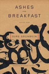 Ashes for Breakfast: Selected Poems - Grunbein, Durs / Hofmann, Michael