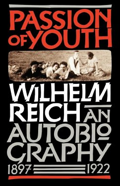 Passion of Youth: An Autobiography, 1897-1922 - Reich, Wilhelm Reich