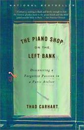 The Piano Shop on the Left Bank: Discovering a Forgotten Passion in a Paris Atelier - Carhart, Thad