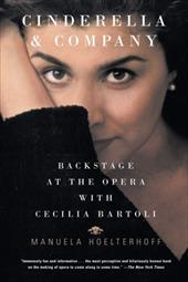 Cinderella and Company: Backstage at the Opera with Cecilia Bartoli - Hoelterhoff, Manuela