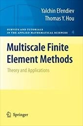 Multiscale Finite Element Methods: Theory and Applications - Efendiev, Yalchin / Hou, Thomas Y.
