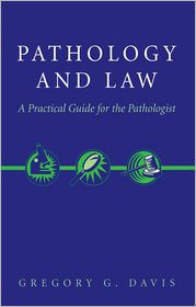 Pathology and Law: A Practical Guide for the Pathologist - Gregory Davis