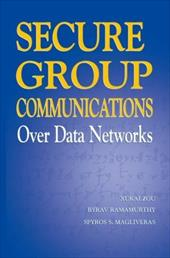 Secure Group Communications Over Data Networks - Zou, Xukai / Ramamurthy, Byrav / Magliveras, Spyros S.