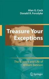 Treasure Your Exceptions: The Science and Life of William Bateson - Cock, Alan G. / Forsdyke, Donald R.