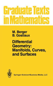Differential Geometry: Manifolds, Curves, and Surfaces: Manifolds, Curves, and Surfaces - Marcel Berger
