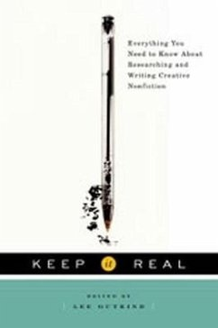 Keep It Real: Everything You Need to Know about Researching and Writing Creative Nonfiction - Herausgeber: Gutkind, Lee