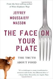 The Face on Your Plate: The Truth about Food - Masson, Jeffrey Moussaieff
