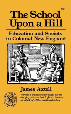 The School Upon a Hill: Education and Society in Colonial New England - Axtell, James Axtell, J.