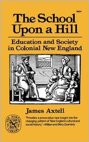 The School upon a Hill: Education and Society in Colonial New England - James Axtell