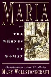 Maria: Or, the Wrongs of Woman - Wollstonecraft, Mary / Shelley, Mary Wollstonecraft / Mellor, Anne K.