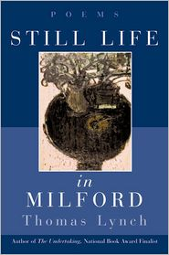 Still Life in Milford: Poems - Thomas Lynch