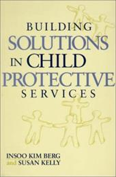 Building Solutions in Child Protective Services - Berg, Insoo Kim / Kelly, Susan
