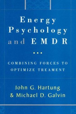 Energy Psychology and EMDR: Combining Forces to Optimize Treatment - Galvin, Michael Hartung, John