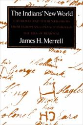 The Indians' New World: Catawbas and Their Neighbors from European Contact Through the Era of Removal - Merrell, James H.