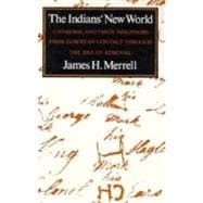 The Indians' New World: Catawbas and their Neighbors from European Contact through the Era of Removal - MERRELL,JAMES H.