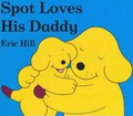 Spot Loves His Daddy - Eric Hill