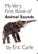 My Very First Book of Animal Sounds - Eric Carle