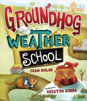 Groundhog Weather School - Holub, Joan / Sorra, Kristin
