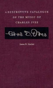 A Descriptive Catalogue of the Music of Charles Ives - James B. Sinclair