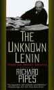 The Unknown Lenin - Vladimir Ilich Lenin; Richard Pipes