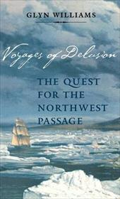 Voyages of Delusion: The Quest for the Northwest Passage - Williams, Glyn / Williams, Glyndwr