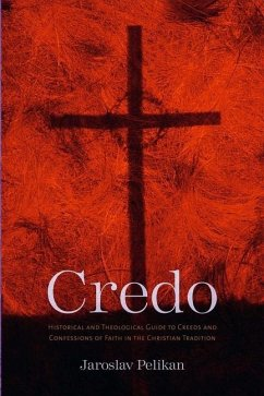 Credo: Historical and Theological Guide to Creeds and Confessions of Faith in the Christian Tradition - Pelikan, Jaroslav