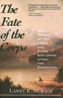 The Fate of the Corps: What Became of the Lewis and Clark Explorers After the Expedition - Morris, Larry E.