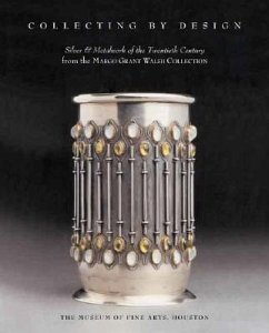 Collecting by Design: Silver and Metalwork of the Twentieth Century from the Margo Grant Walsh Collection - O'Brien, Timothy A. Walsh, Margo Grant