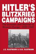 Kaufmann, J. E.;Kaufmann, H. W.: Hitler´s Blitzkrieg Campaigns: The Invasion and Defense of Western Europe, 1939-1940