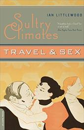 Sultry Climates: Travel & Sex - Littlewood, Ian