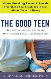 The Good Teen: Rescuing Adolescence from the Myths of the Storm and Stress Years - Lerner, Richard M. / Israeloff, Roberta