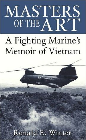 Masters of the Art: A Fighting Marine's Memoir of Vietnam - Ronald E. Winter