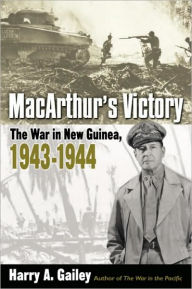 MacArthur's Victory: The War in New Guinea, 1943-1944 - Harry A. Gailey