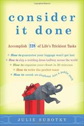 Consider It Done: Accomplish 228 of Life's Trickiest Tasks - Subotky, Julie