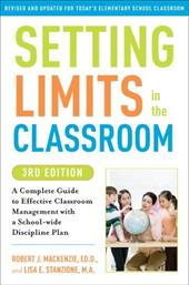 Setting Limits in the Classroom: A Complete Guide to Effective Classroom Management with a School-Wide Discipline Plan - MacKenzie, Robert J. / Stanzione, Lisa E.