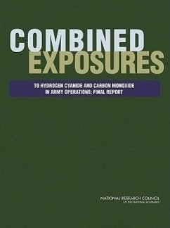 Combined Exposures to Hydrogen Cyanide and Carbon Monoxide in Army Operations:: Final Report - Committee on Toxicology Committee on Exposures to Hydrogen Cyani Board on Environmental Studies and Toxic