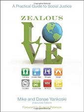 Zealous Love: A Practical Guide to Social Justice - Yankoski, Mike / Yankoski, Danae / Peterson, Eugene