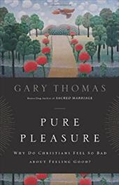 Pure Pleasure: Why Do Christians Feel So Bad about Feeling Good? - Thomas, Gary