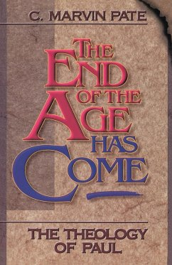 The End of the Age Has Come: The Theology of Paul - Pate, C. Marvin; Pate, Marvin