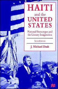 Haiti and the United States: National Stereotypes and the Literary Imagination - J. Michael Dash
