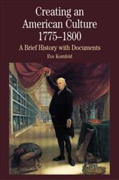 Creating an American Culture, 1775-1800: A Brief History with Documents - Kornfeld, Eve