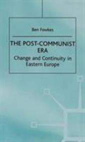 The Post-Communist Era: Change and Continuity in Eastern Europe - Fowkes, Ben