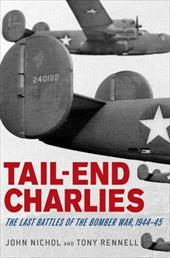 Tail-End Charlies: The Last Battles of the Bomber War, 1944-45 - Nichol, John / Rennell, Tony
