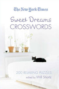 The New York Times Sweet Dreams Crosswords: 200 Relaxing Puzzles - Will Shortz