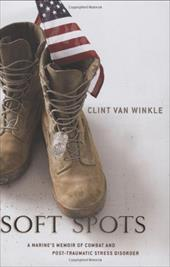 Soft Spots: A Marine's Memoir of Combat and Post-Traumatic Stress Disorder - Van Winkle, Clint